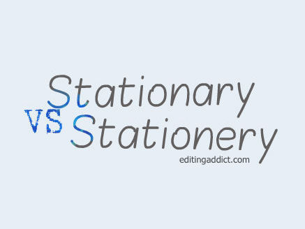 Grammar Bomb: Stationary VS Stationery | Editing Addict, LLC